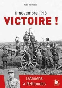 Yves Buffetaut - 11 novembre 1918 Victoire ! - D'Amiens à Rethondes.