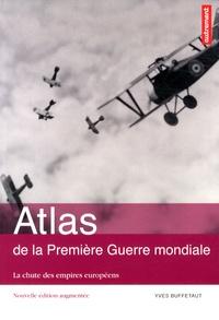 Atlas de la Première Guerre mondiale- La chute des empires européens - Yves Buffetaut |