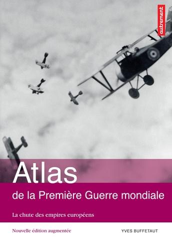Atlas de la Première Guerre mondiale. La chute des empires européens  édition revue et augmentée