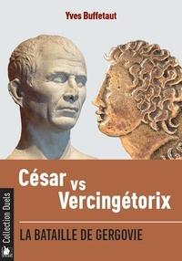 Yves Buffetaut - César vs Vercingétorix - La bataille de Gergovie.