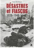 Yves Buffetaut - Désastres et fiascos 1939-1945.