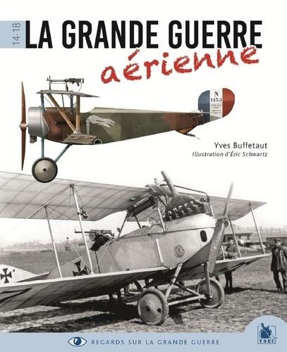 Yves Buffetaut - La Grande Guerre aérienne.