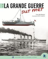 Yves Buffetaut - La Grande Guerre sur mer.