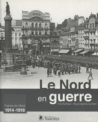 Yves Buffetaut et Maud Dagmey-Lacment - Le Nord en guerre (1914-1918).