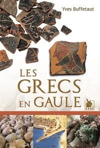 Yves Buffetaut - Les Grecs en Gaule.