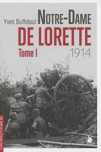 Yves Buffetaut - Notre-Dame de Lorette - Tome 1 (1914).