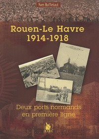 Yves Buffetaut - Rouen Le Havre 1914 1918.