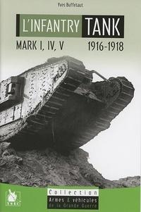 Yves Buffetaut - The Infantry Tank Mark I, IV, V (1916-1918).