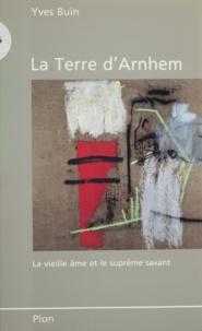 Yves Buin - La Terre d'Arnhem - La vieille âme et le suprême savant.