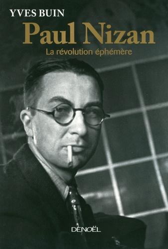 Yves Buin - Paul Nizan - La révolution éphémère.