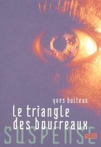 Yves Bulteau - Le triangle des bourreaux.