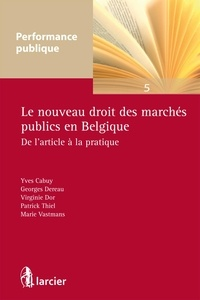 Yves Cabuy et Georges Dereau - Le nouveau droit des marchés publics en Belgique - De l'article à la pratique.