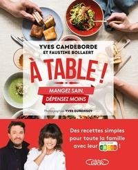 Yves Camdeborde et Faustine Bollaert - A table ! - Mangez sain, dépensez moins.