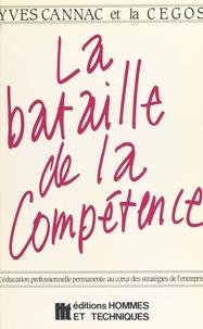 Yves Cannac - La bataille de la compétence : l'éducation professionnelle permanente au cœur des stratégies de l'entreprise.