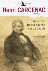 Yves Carcenac - Henri Carcenac (1790-1855) - Un maire de Rodez tourné vers l'avenir.