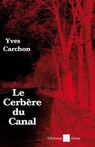 Yves Carchon - Le cerbere du canal.