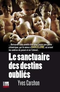 Télécharger des livres sur Google par isbn Le sanctuaire des destins oubliés par Yves Carchon