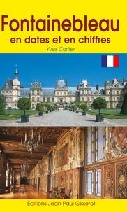 Yves Carlier - Fontainebleau en dates et en chiffres.