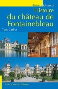 Yves Carlier - Histoire du château de Fontainebleau.