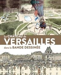 Yves Carlier et Jacques-Erick Piette - Le château de Versailles dans la bande dessinée.