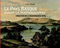 Yves Carlier - Le Pays Basque avant la photographie - L'âge d'or de la gravure (1810-1870).