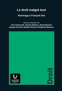 Yves Cartuyvels et Antoine Bailleux - Le droit malgré tout - Hommage à François Ost.