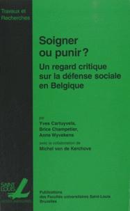 Yves Cartuyvels et Brice Champetier - Soigner ou punir ? - Un regard empirique sur la défense sociale en Belgique.