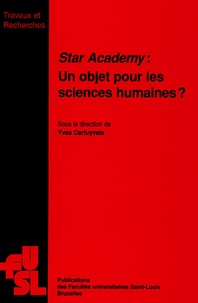 Yves Cartuyvels et Xavier Mattele - Star Academy : un objet pour les sciences humaines?.