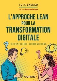 Yves Caseau - L'approche Lean pour la transformation digitale - Du client au code - du code au client.