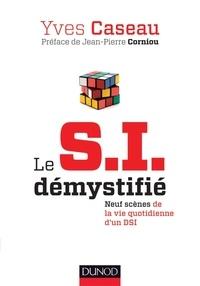 Yves Caseau - Le SI démystifié - Neuf scènes de la vie qutidienne d'un DSI.