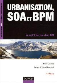 Yves Caseau - Urbanisation, SOA et BPM - Le point de vue d'un DSI.