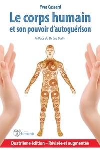 Yves Cassard - Le corps humain et son pouvoir d'autoguerison - 4e edition.