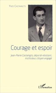Courage et espoir - Jean-Pierre Castaingts, déporté-résistant, instituteur, citoyen engagé.pdf