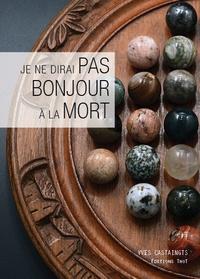 Yves Castaingts - Je ne dirai pas bonjour à la mort.