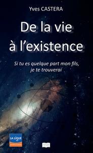 Yves Castera - De la vie à l'existence - Si tu es quelque part mon fils, je te trouverai.