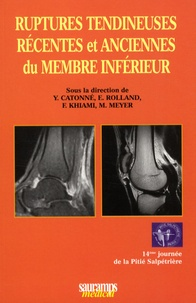 Yves Catonné et E. Rolland - Ruptures tendineuses récentes et anciennes du membre inférieur.