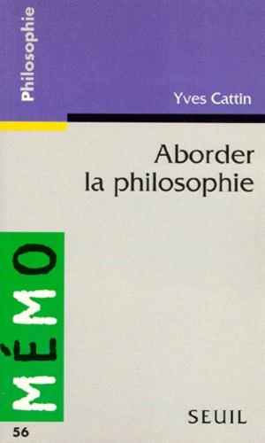 Yves Cattin - Aborder la philosophie.