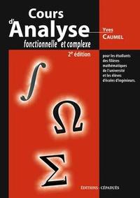 Yves Caumel - Cours d'analyse fonctionnelle et complexe - Pour les étudiants des filières mathématiques de l'université et les élèves des écoles d'ingénieurs.