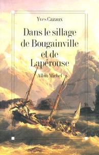 Yves Cazaux - Dans le sillage de Bougainville et de Lapérouse.