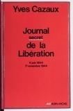 Yves Cazaux - Journal secret de la Libération - 6 juin 1944-17 novembre 1944.