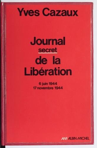 Journal secret de la Libération. 6 juin 1944-17 novembre 1944