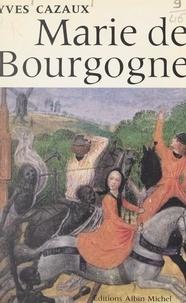 Yves Cazaux - Marie de Bourgogne - Témoin d'une grande entreprise à l'origine des nationalités européennes.