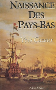 Yves Cazaux - Naissance des Pays-Bas.