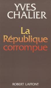 Yves Chalier - La République corrompue.
