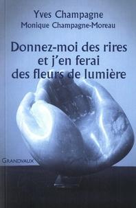 Yves Champagne - Donnez-moi des rires et j'en ferai des fleurs de lumière.