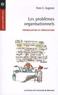 Yves-Chantal Gagnon - Les problèmes organisationnels - Formulation et résolution.