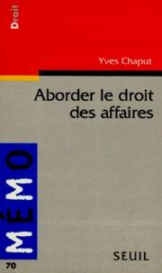 Yves Chaput - Aborder le droit des affaires.