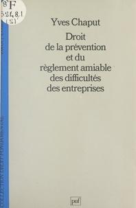 Yves Chaput et Stéphane Rials - Droit de la prévention et du règlement amiable des difficultés des entreprises.