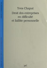 Yves Chaput et Stéphane Rials - Droit des entreprises en difficulté et faillite personnelle.