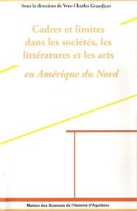 Yves-Charles Grandjeat - Cadres et Limites dans les sociétés, les littératures et les arts en Amérique du Nord.